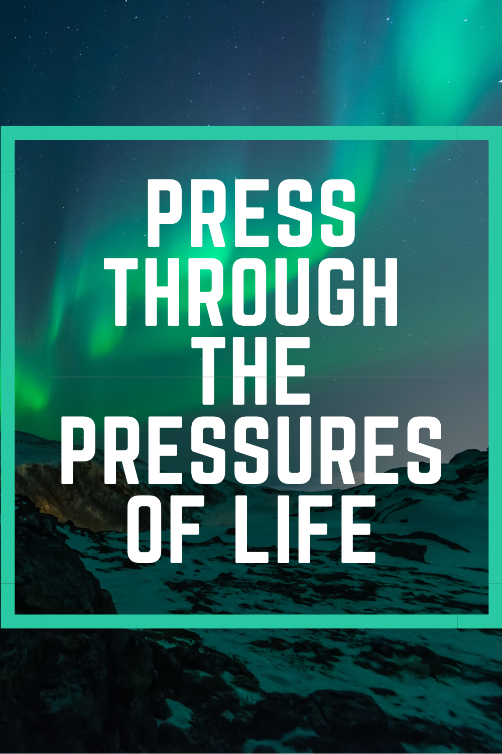 PRESS THROUGH THE PRESSURES OF LIFE